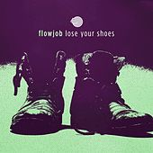 Lose Your Shoes by Flowjob