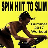 Spin H.I.I.T. To Slim (Summer 2017 Workout - Spinning the Best Indoor Cycling Music in the Mix) & DJ Mix (Hiit High Intensity Interval Training) de Various Artists