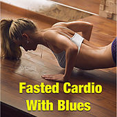 Fasted Cardio With Blues de Various Artists