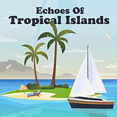 Echoes Of Tropical Islands von Various Artists