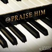 Praise Him - Single by Anita Wilson