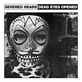 Dead Eyes Opened by Severed Heads