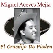 El Crucifijo de Piedra by Miguel Aceves Mejia