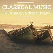 Classical Music to bring on a desert island by Various Artists