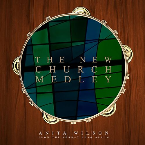 The New Church Medley - Single by Anita Wilson