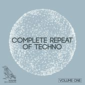 Complete Repeat of Techno, Vol. 1 by Various Artists