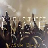 Take Us There (Live) [feat. Charles Middleton] by Jason Davis