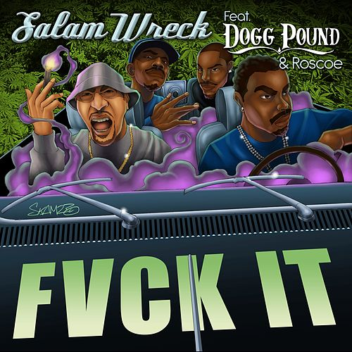 Fvck It (feat. Tha Dogg Pound & Roscoe) by Salam Wreck