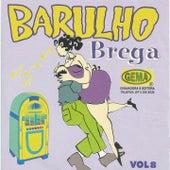 Barulho do Brega, Vol. 8 von Various Artists