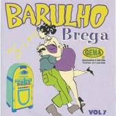 Barulho do Brega, Vol. 7 von Various Artists