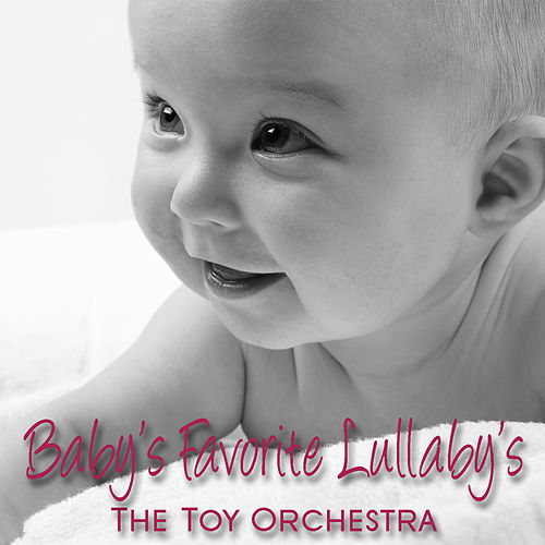Baby's Favourite Lullaby's by Performed By The Toy Orchesra