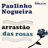Das Rosas / Arrastão de Paulinho Nogueira
