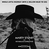 Whole Lotta Highway (With a Million Miles to Go) by Marty Stuart