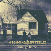 Can't Go Home by Stories Untold