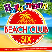 Ballermann Beach Club Six (Die Mallorca Opening Hits 2017 vom Schlager Ballertempel) von Various Artists