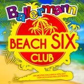 Ballermann Beach Six Club (Die besten Mallorca Hits 2017 vom Schlager Ballertempel) von Various Artists