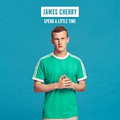 Spend a Little Time by James Cherry
