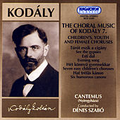 The Choral Music Of Kodály – 7. Children's, youth and female choruses by Various Artists
