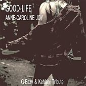 Good Life (G-Eazy & Kehlani Tribute) von Anne-Caroline Joy