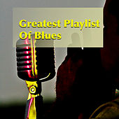 Greatest Playlist Of Blues von Various Artists
