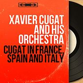 Cugat in France, Spain and Italy (Mono Version) de Xavier Cugat & His Orchestra