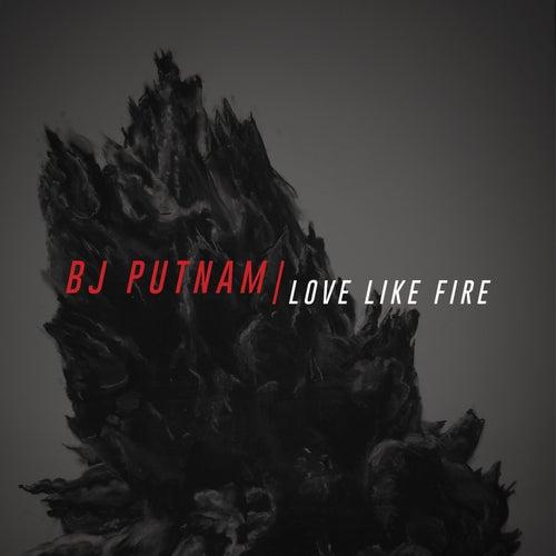 Love Like Fire by BJ Putnam