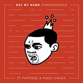 Say My Name (feat. Papoose & Peedi Crakk) by Consequence