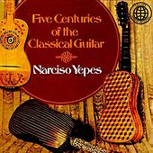 Five Centuries of the Classical Guitar by Narciso Yepes