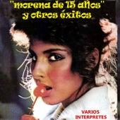 Morena de 15 Años y Otros Éxitos von Various Artists