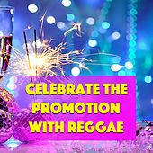 Celebrate The Promotion With Reggae by Various Artists