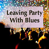 Leaving Party With Blues von Various Artists