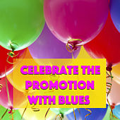 Celebrate The Promotion With Blues de Various Artists