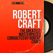 The Greatest Masterpieces Conducted by Robert Craft de Various Artists