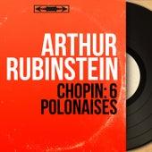 Chopin: 6 Polonaises (Mono Version) by Arthur Rubinstein