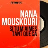 Si tu m'aimes tant que ça (Mono Version) von Nana Mouskouri