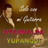 Solo Con Mi Guitarra de Atahualpa Yupanqui