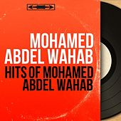 Hits of Mohamed Abdel Wahab (Mono Version) von Mohamed Abdel Wahab