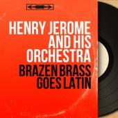 Brazen Brass Goes Latin (Stereo Version) by Henry Jerome