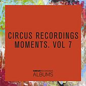 Circus Recordings Moments, Vol. 7 von Various Artists