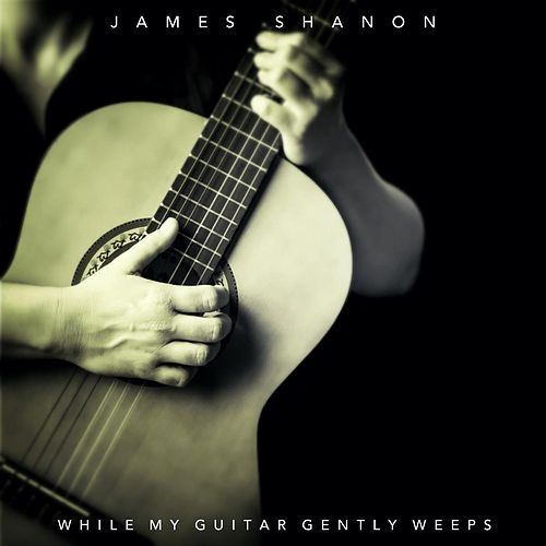 While My Guitar Gently Weeps by James Shanon