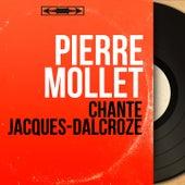 Chante Jacques-Dalcroze (Mono Version) von Pierre Mollet