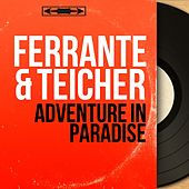 Adventure in Paradise (Mono Version) by Ferrante and Teicher