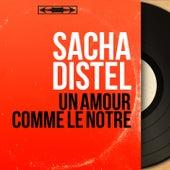 Un amour comme le notre (Mono Version) von Sacha Distel