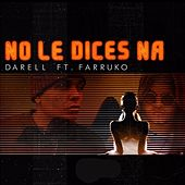 No le Dices Na (feat. Farruko) [Remix] by Darell