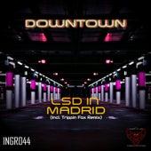LSD in Madrid de Downtown