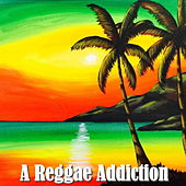 A Reggae Addiction by Various Artists
