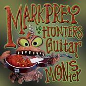 Guitar Monster by Mark Prey and the Hunters
