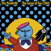 The Tunes of Two Cities by The Residents