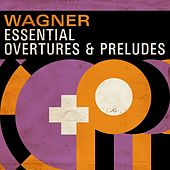 Wagner Essential Overtures & Preludes by Various Artists