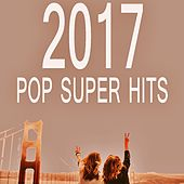 2017 Pop Super Hits von Various Artists
